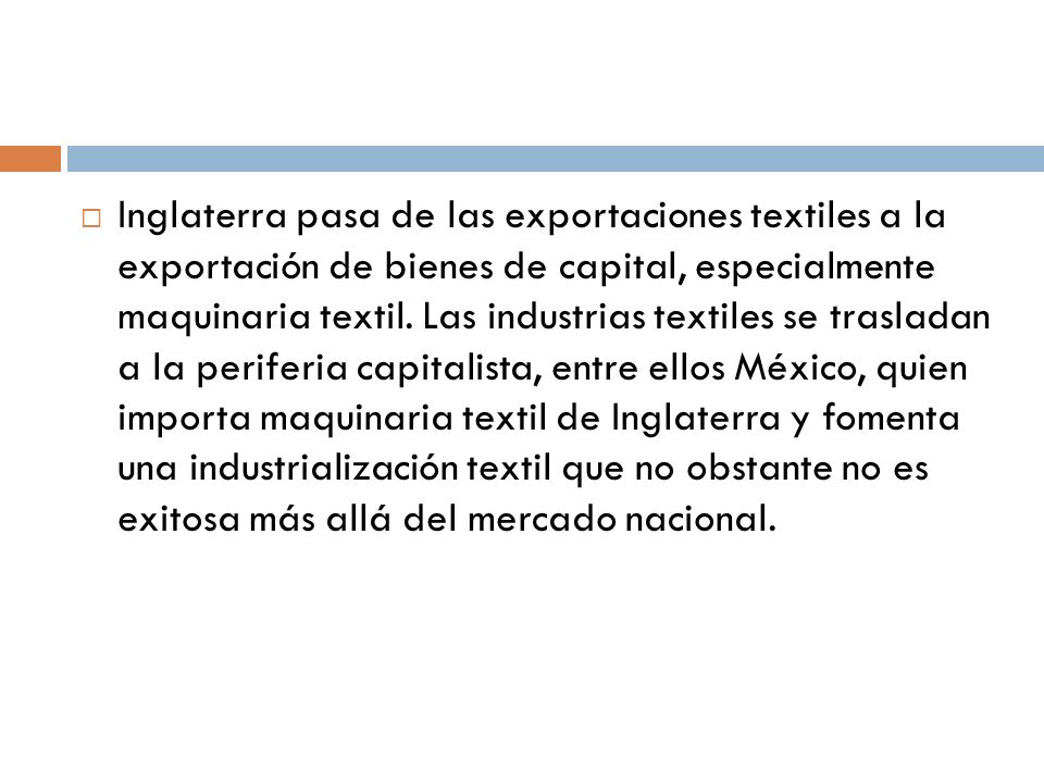Inglaterra pasa de las exportaciones textiles a la exportación de bienes de capital, especialmente maquinaria textil.
