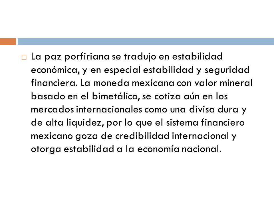 La paz porfiriana se tradujo en estabilidad económica, y en especial estabilidad y seguridad financiera.