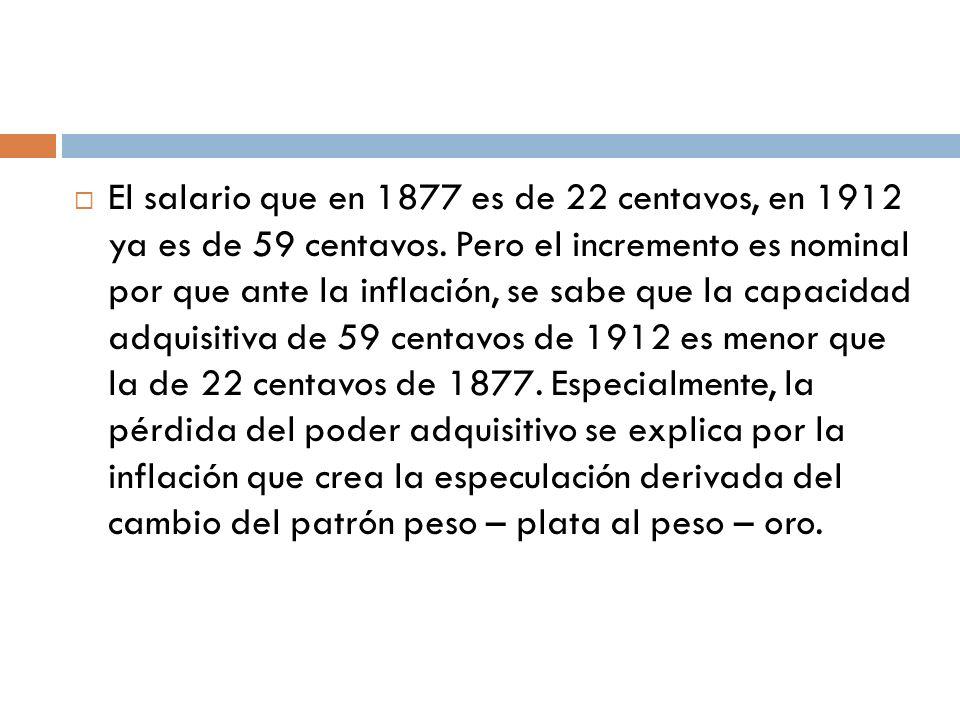 El salario que en 1877 es de 22 centavos, en 1912 ya es de 59 centavos