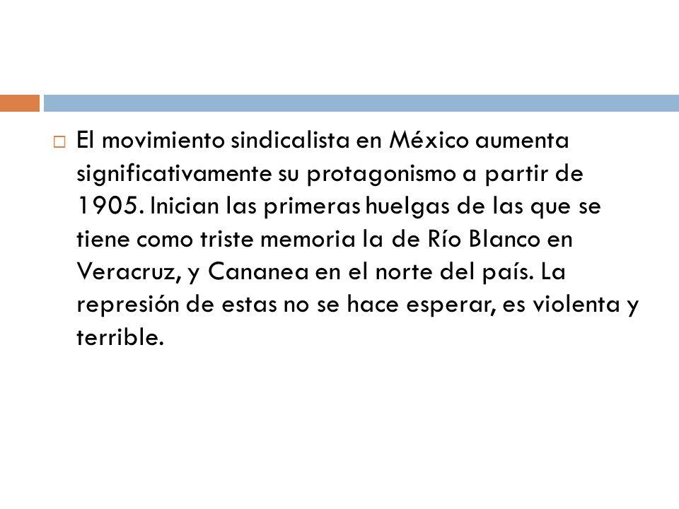 El movimiento sindicalista en México aumenta significativamente su protagonismo a partir de 1905.