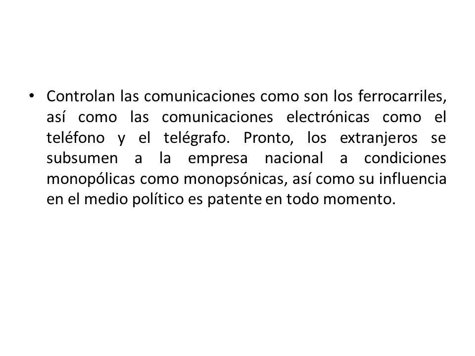 Controlan las comunicaciones como son los ferrocarriles, así como las comunicaciones electrónicas como el teléfono y el telégrafo.