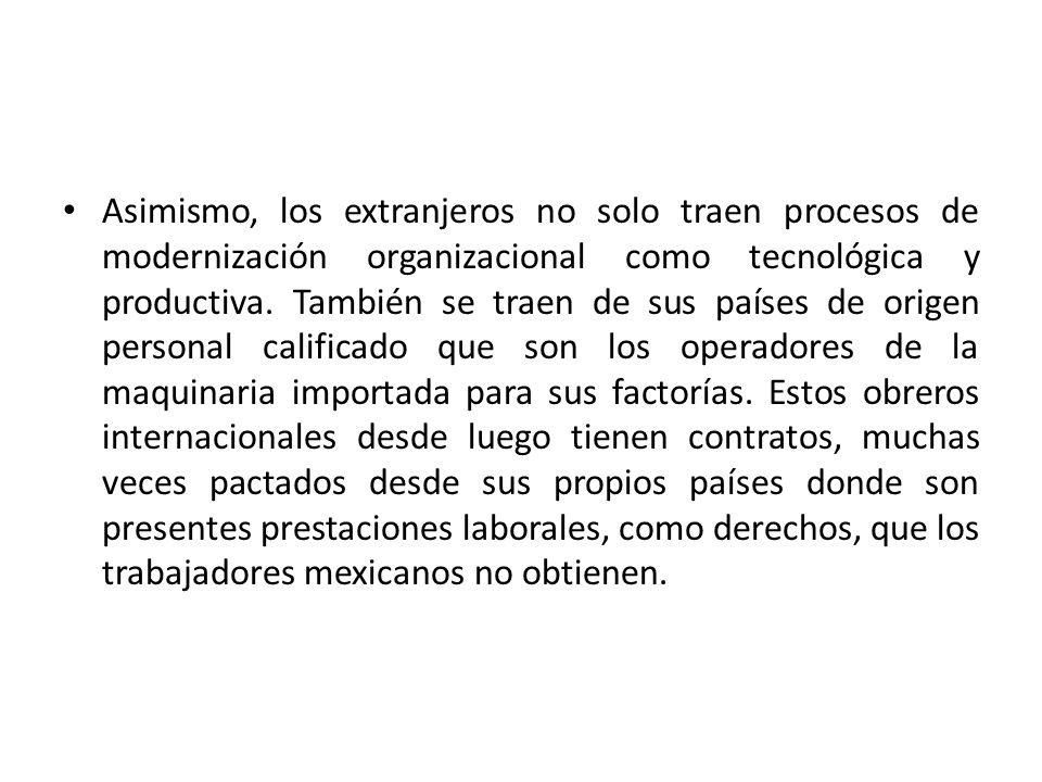 Asimismo, los extranjeros no solo traen procesos de modernización organizacional como tecnológica y productiva.