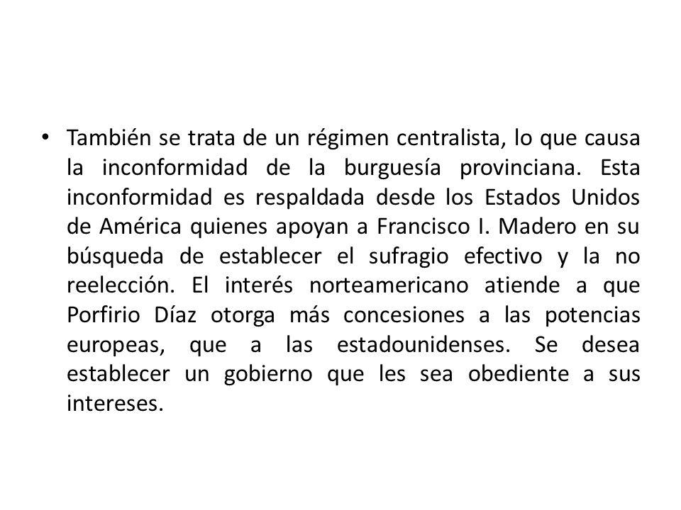 También se trata de un régimen centralista, lo que causa la inconformidad de la burguesía provinciana.