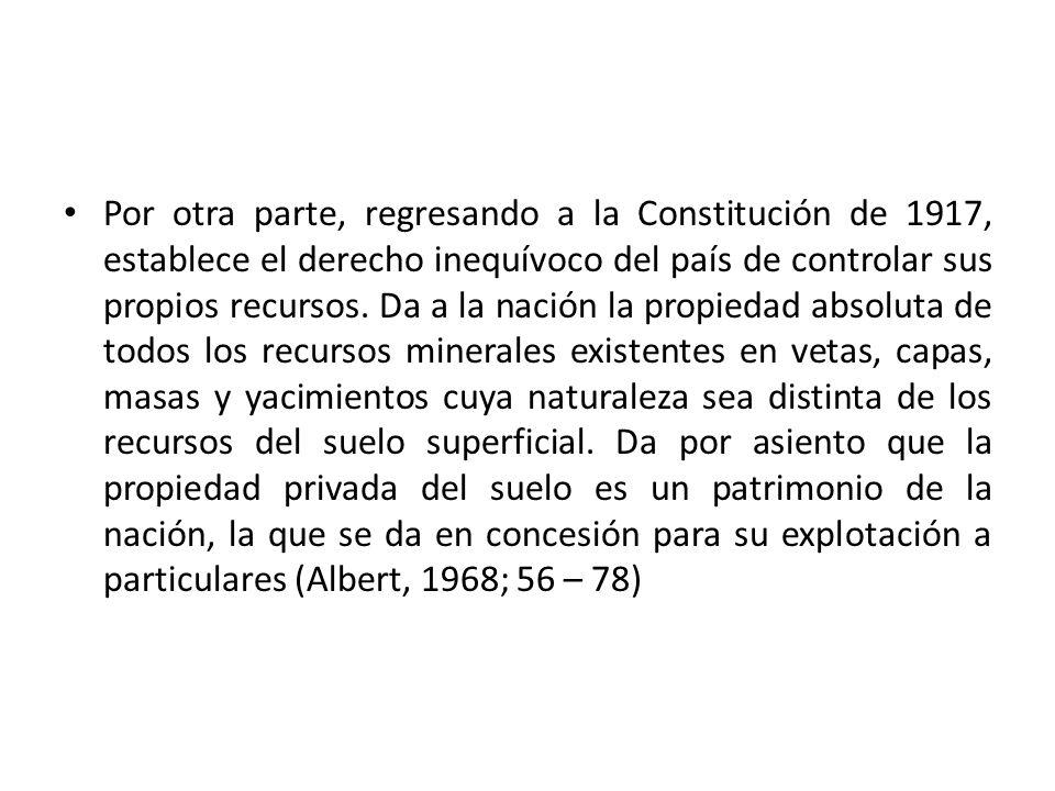 Por otra parte, regresando a la Constitución de 1917, establece el derecho inequívoco del país de controlar sus propios recursos.