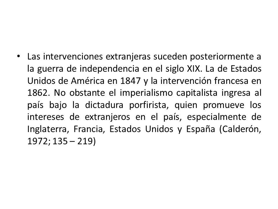 Las intervenciones extranjeras suceden posteriormente a la guerra de independencia en el siglo XIX.