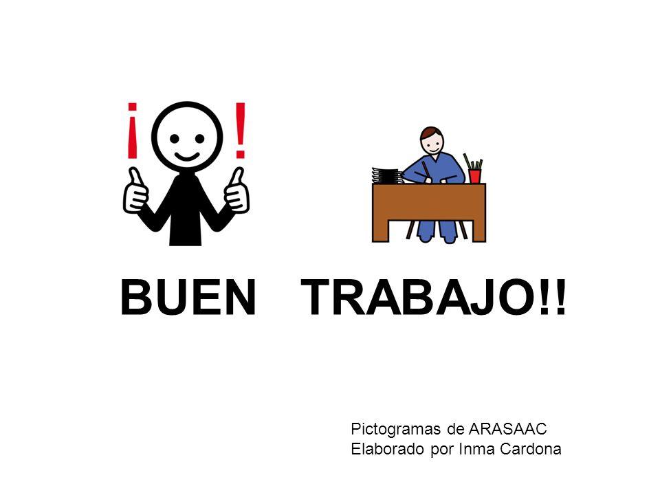 BUEN TRABAJO!! Pictogramas de ARASAAC Elaborado por Inma Cardona