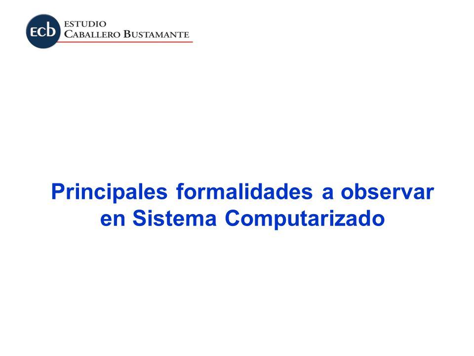 Principales formalidades a observar en Sistema Computarizado