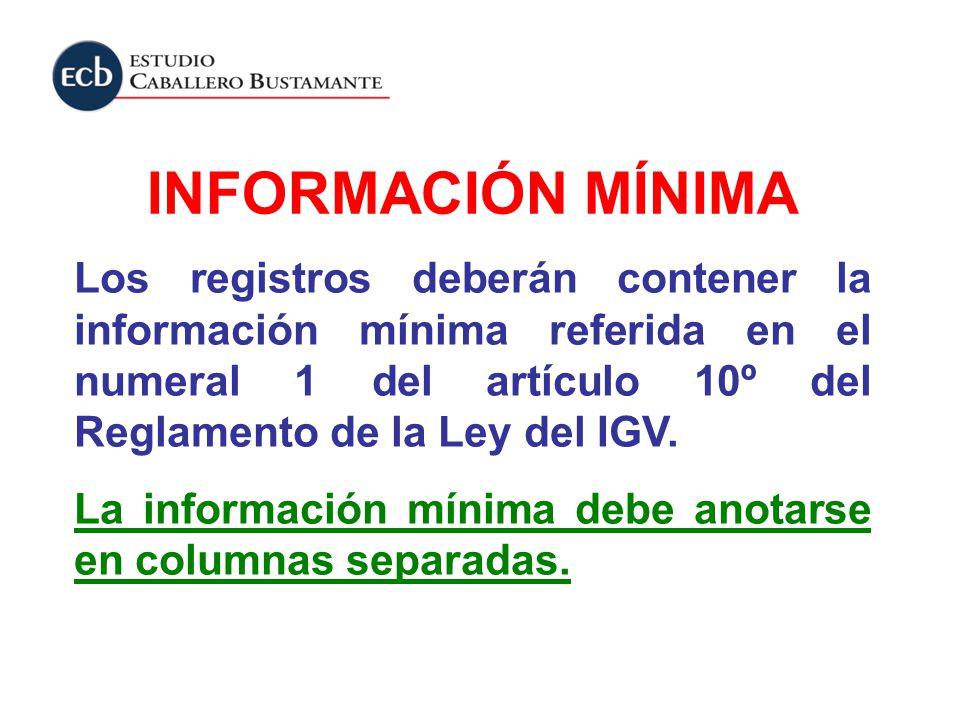 INFORMACIÓN MÍNIMA Los registros deberán contener la información mínima referida en el numeral 1 del artículo 10º del Reglamento de la Ley del IGV.