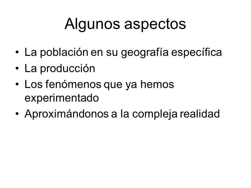 Algunos aspectos La población en su geografía específica La producción