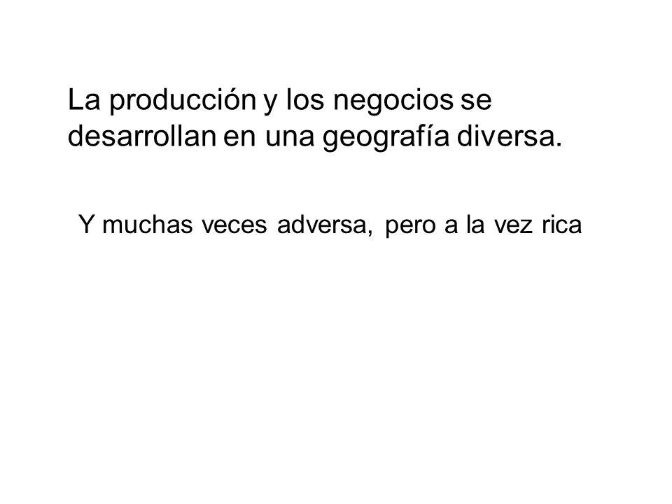La producción y los negocios se desarrollan en una geografía diversa.