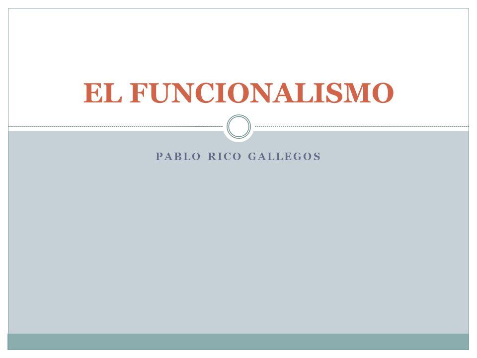 EL FUNCIONALISMO Pablo Rico Gallegos