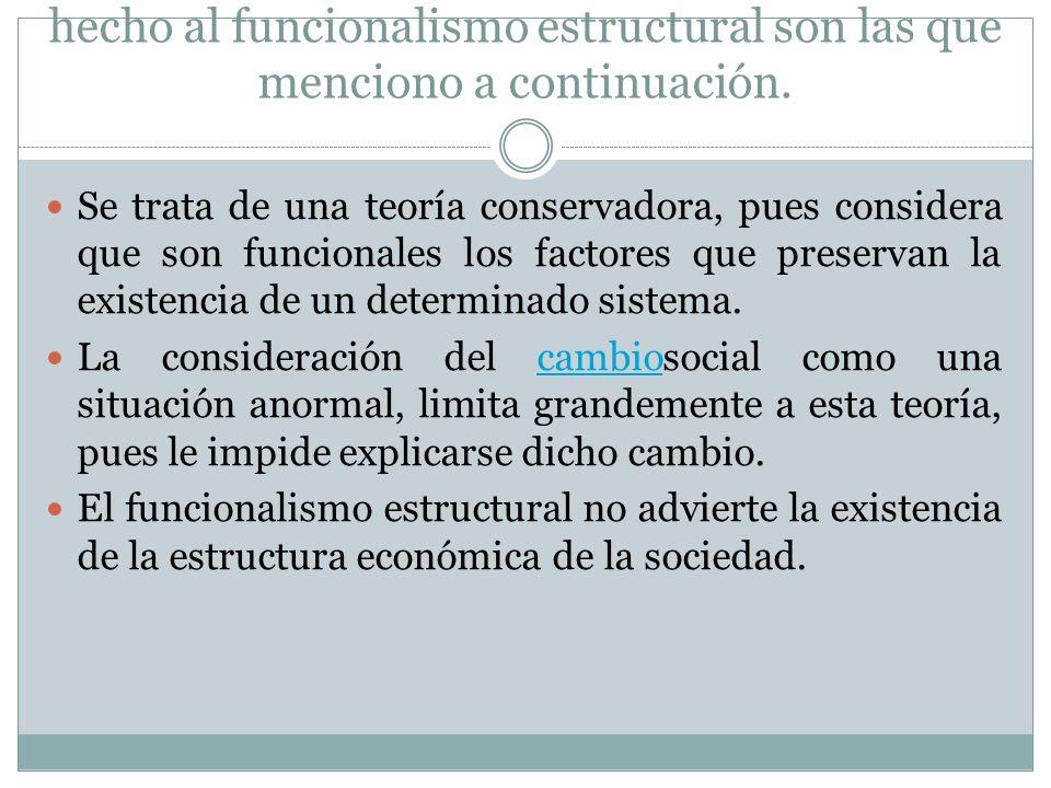 Las críticas más frecuentes que se le han hecho al funcionalismo estructural son las que menciono a continuación.