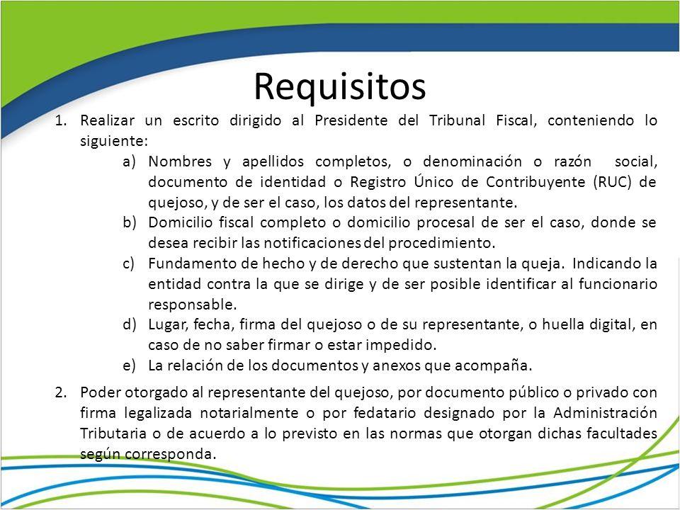 Requisitos Realizar un escrito dirigido al Presidente del Tribunal Fiscal, conteniendo lo siguiente: