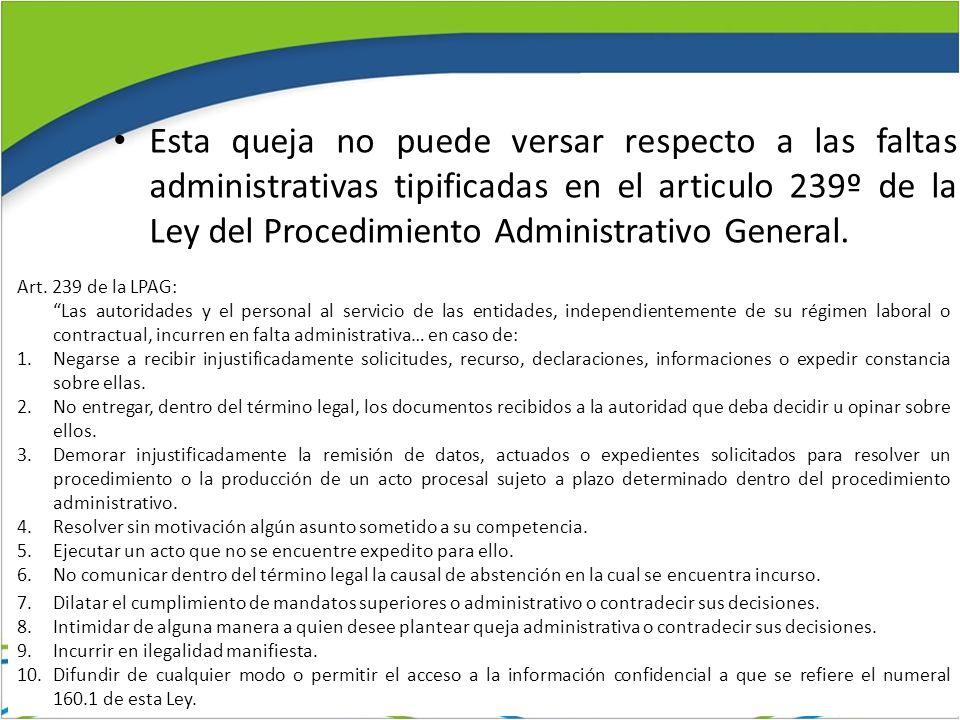 Esta queja no puede versar respecto a las faltas administrativas tipificadas en el articulo 239º de la Ley del Procedimiento Administrativo General.