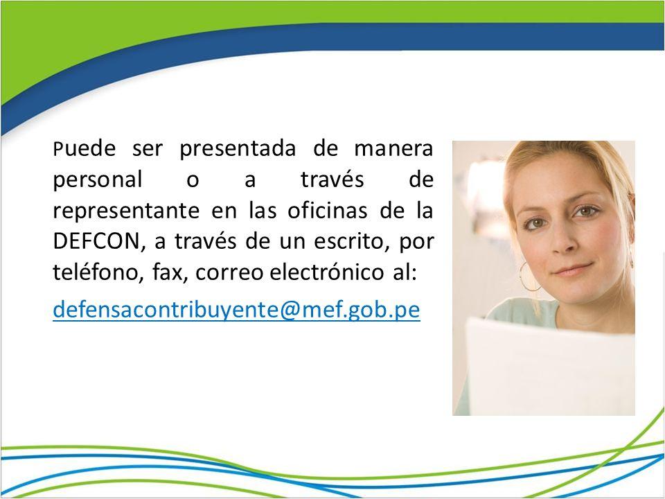 Puede ser presentada de manera personal o a través de representante en las oficinas de la DEFCON, a través de un escrito, por teléfono, fax, correo electrónico al: