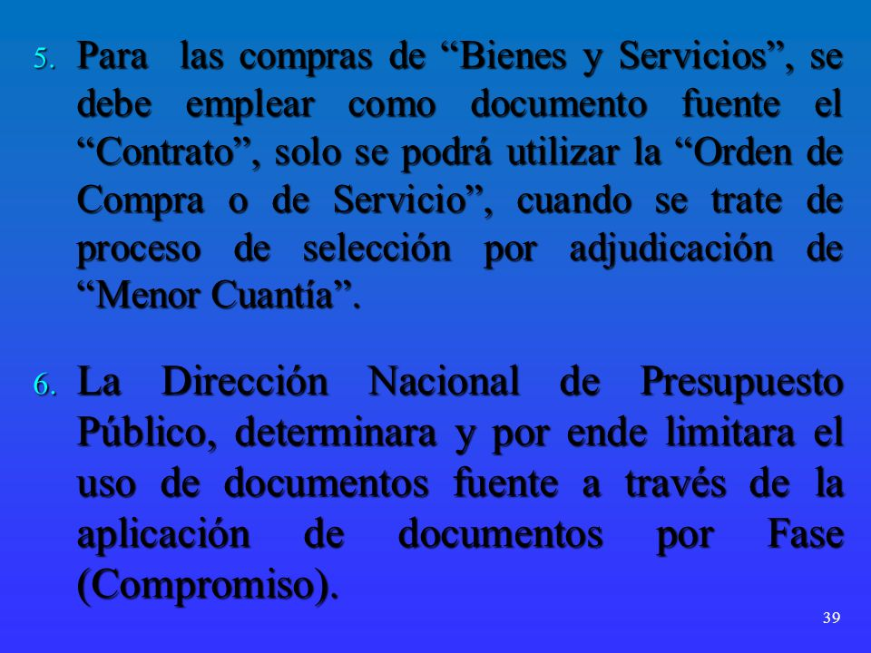 Para las compras de Bienes y Servicios , se debe emplear como documento fuente el Contrato , solo se podrá utilizar la Orden de Compra o de Servicio , cuando se trate de proceso de selección por adjudicación de Menor Cuantía .