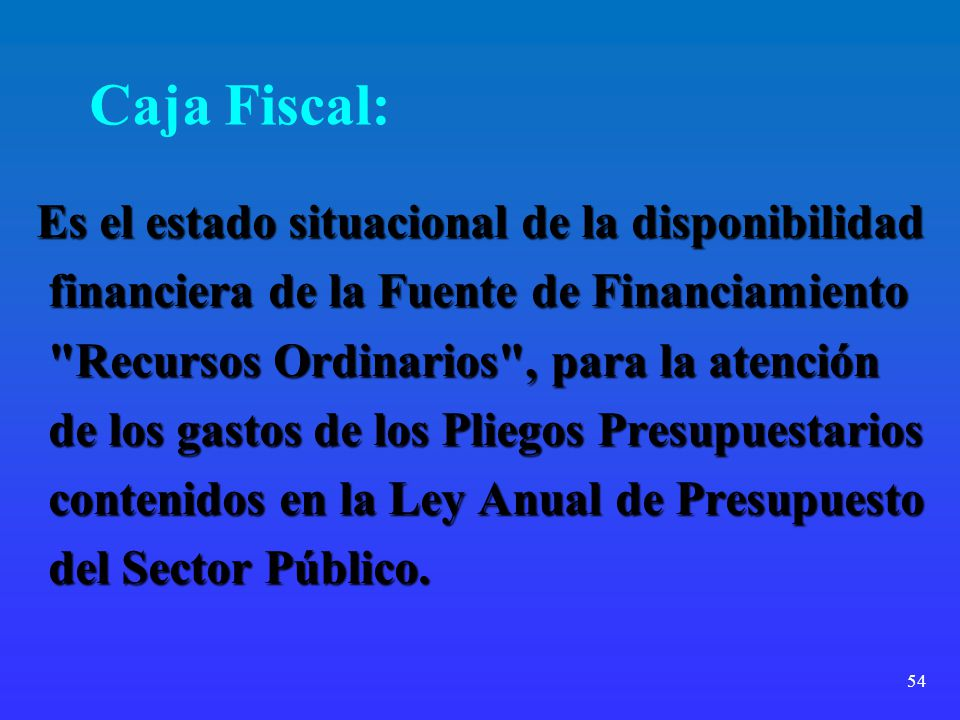 Caja Fiscal: Es el estado situacional de la disponibilidad