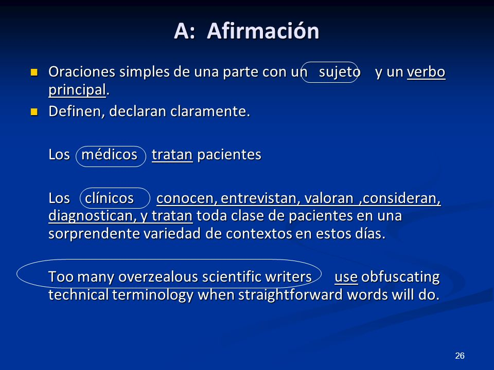 A: Afirmación Oraciones simples de una parte con un sujeto y un verbo principal. Definen, declaran claramente.