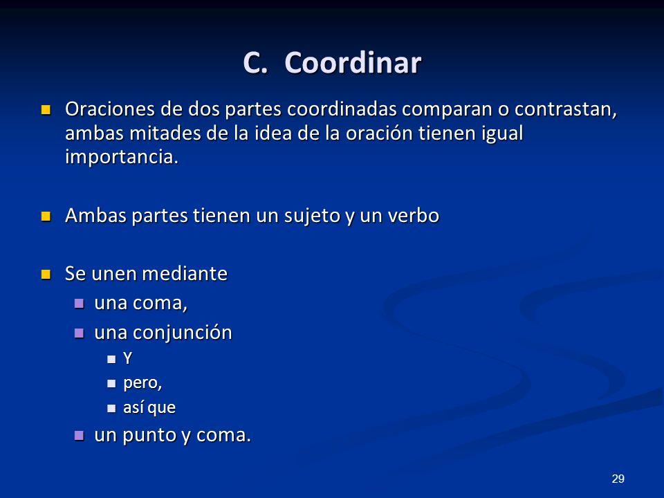 C. Coordinar Oraciones de dos partes coordinadas comparan o contrastan, ambas mitades de la idea de la oración tienen igual importancia.