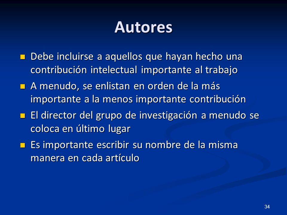 Autores Debe incluirse a aquellos que hayan hecho una contribución intelectual importante al trabajo.