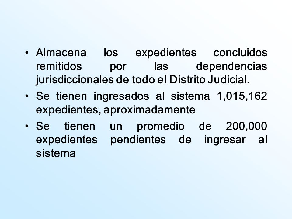 Almacena los expedientes concluidos remitidos por las dependencias jurisdiccionales de todo el Distrito Judicial.