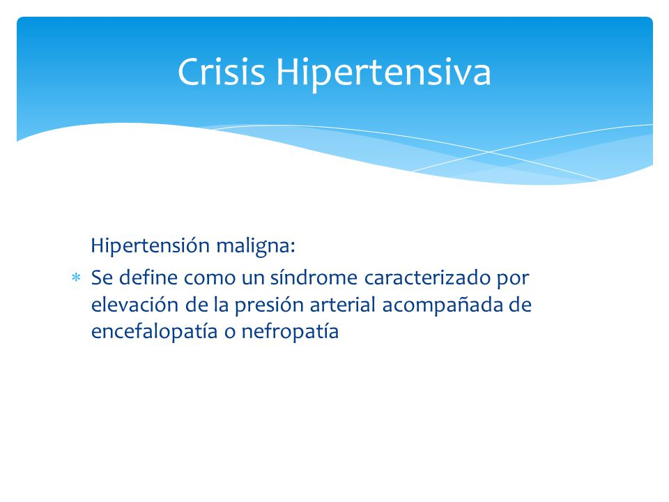 Crisis Hipertensiva Hipertensión maligna: