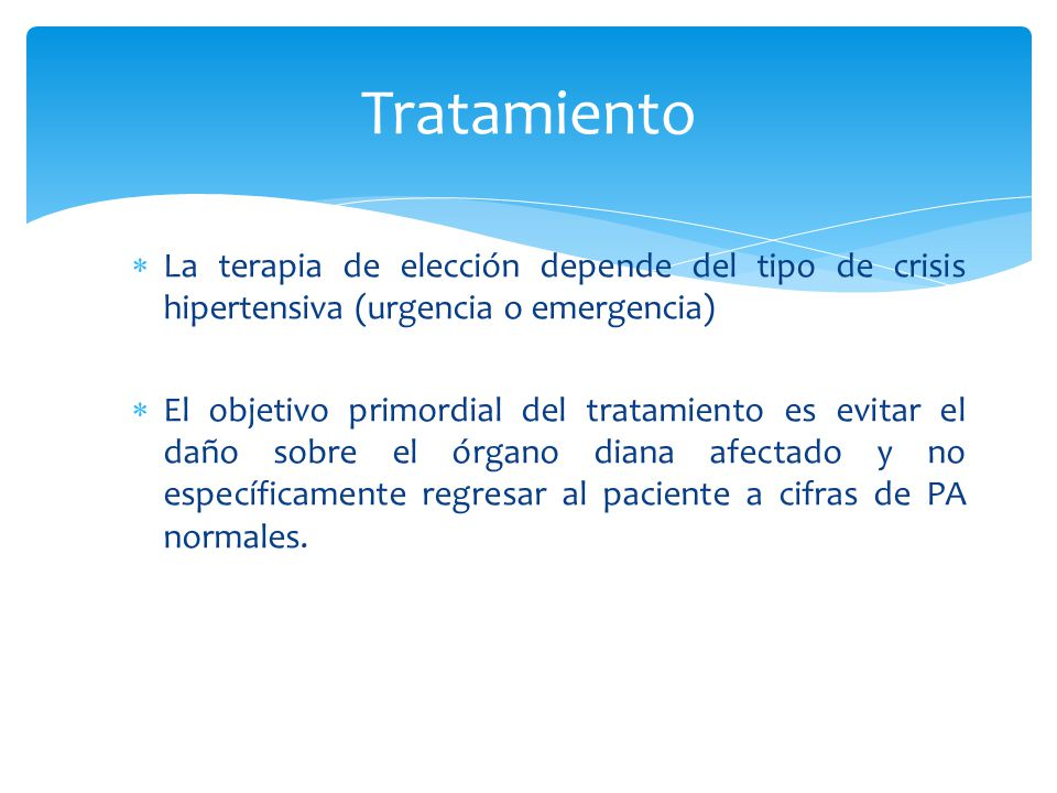 Tratamiento La terapia de elección depende del tipo de crisis hipertensiva (urgencia o emergencia)