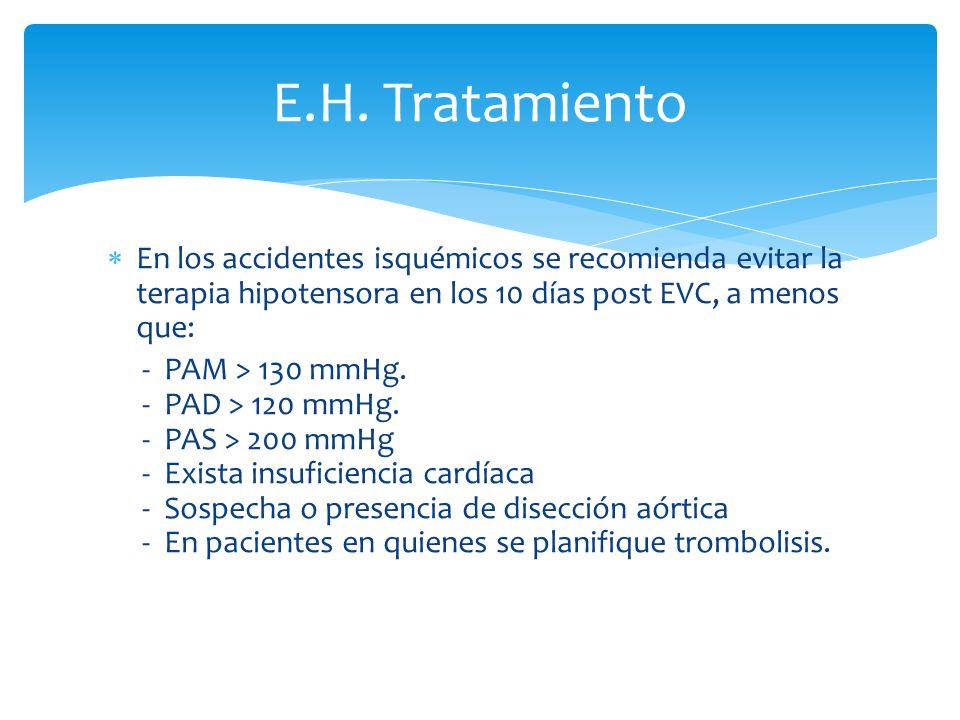 E.H. Tratamiento En los accidentes isquémicos se recomienda evitar la terapia hipotensora en los 10 días post EVC, a menos que: