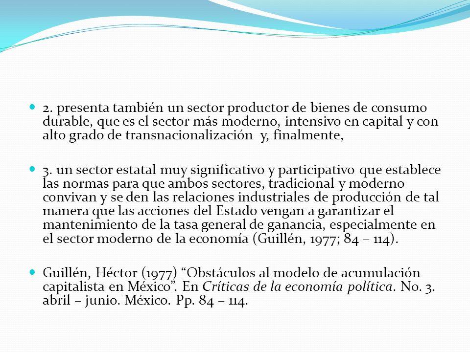 2. presenta también un sector productor de bienes de consumo durable, que es el sector más moderno, intensivo en capital y con alto grado de transnacionalización y, finalmente,