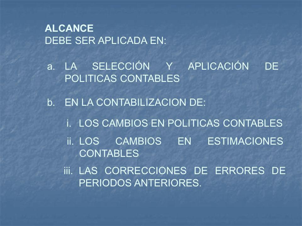 ALCANCE DEBE SER APLICADA EN: LA SELECCIÓN Y APLICACIÓN DE POLITICAS CONTABLES. EN LA CONTABILIZACION DE: