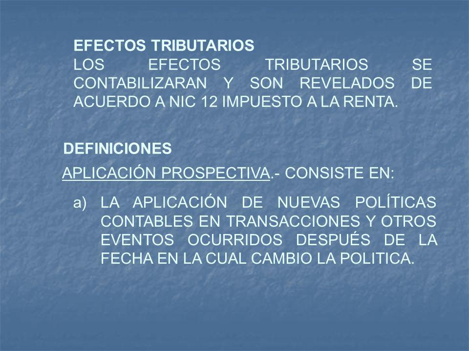 EFECTOS TRIBUTARIOS LOS EFECTOS TRIBUTARIOS SE CONTABILIZARAN Y SON REVELADOS DE ACUERDO A NIC 12 IMPUESTO A LA RENTA.