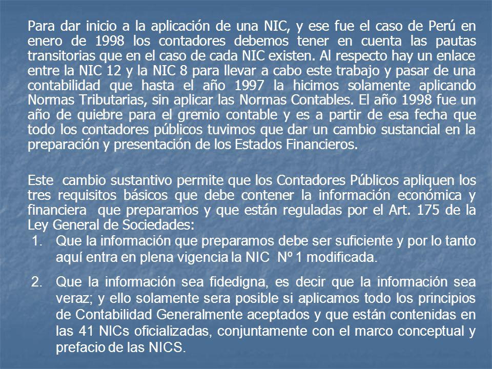Para dar inicio a la aplicación de una NIC, y ese fue el caso de Perú en enero de 1998 los contadores debemos tener en cuenta las pautas transitorias que en el caso de cada NIC existen. Al respecto hay un enlace entre la NIC 12 y la NIC 8 para llevar a cabo este trabajo y pasar de una contabilidad que hasta el año 1997 la hicimos solamente aplicando Normas Tributarias, sin aplicar las Normas Contables. El año 1998 fue un año de quiebre para el gremio contable y es a partir de esa fecha que todo los contadores públicos tuvimos que dar un cambio sustancial en la preparación y presentación de los Estados Financieros.