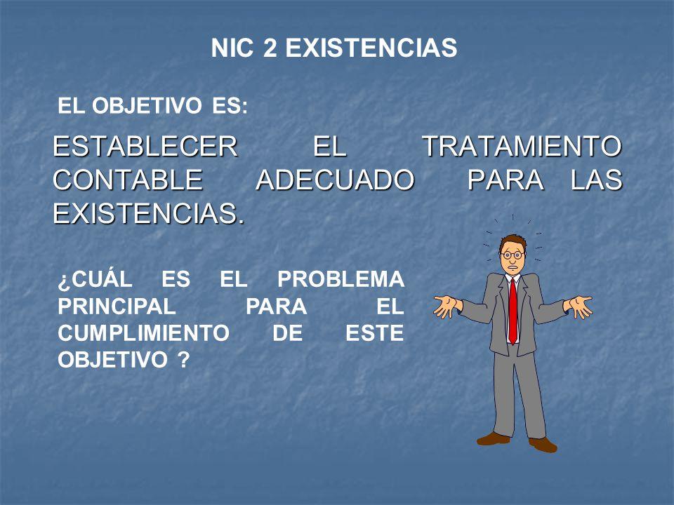 ESTABLECER EL TRATAMIENTO CONTABLE ADECUADO PARA LAS EXISTENCIAS.