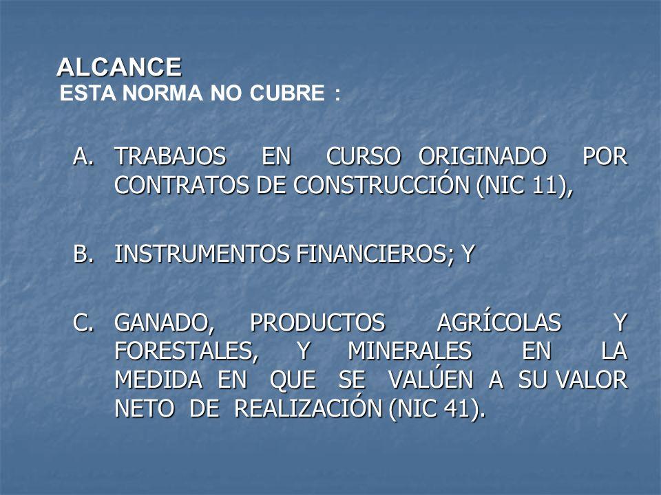 ALCANCE ESTA NORMA NO CUBRE : TRABAJOS EN CURSO ORIGINADO POR CONTRATOS DE CONSTRUCCIÓN (NIC 11),