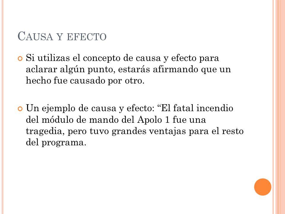 Causa y efecto Si utilizas el concepto de causa y efecto para aclarar algún punto, estarás afirmando que un hecho fue causado por otro.