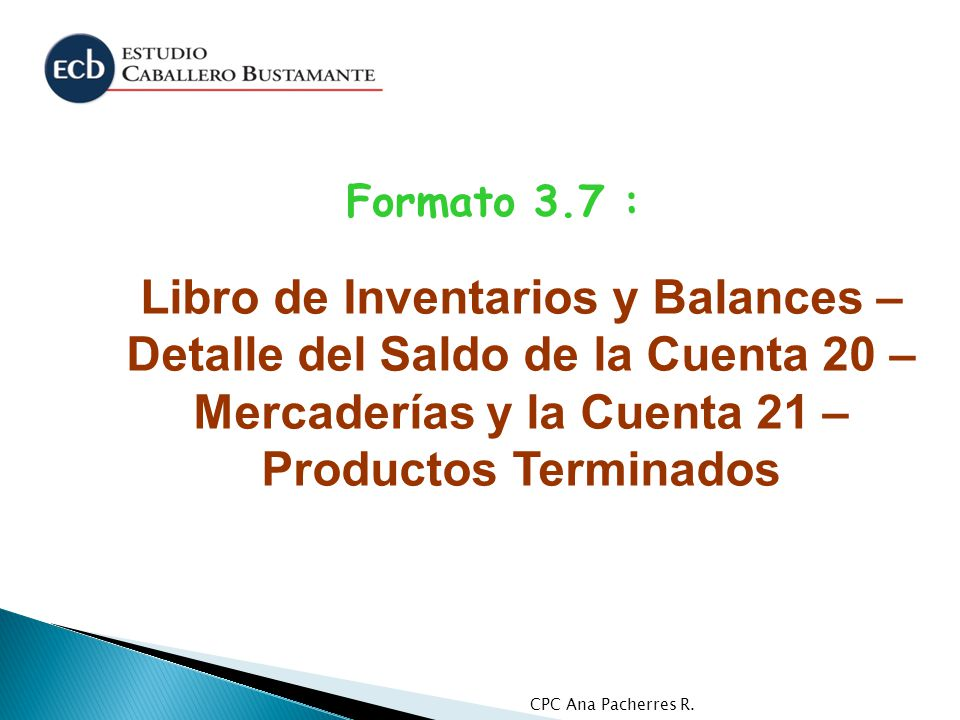 Formato 3.7 : Libro de Inventarios y Balances – Detalle del Saldo de la Cuenta 20 – Mercaderías y la Cuenta 21 – Productos Terminados.
