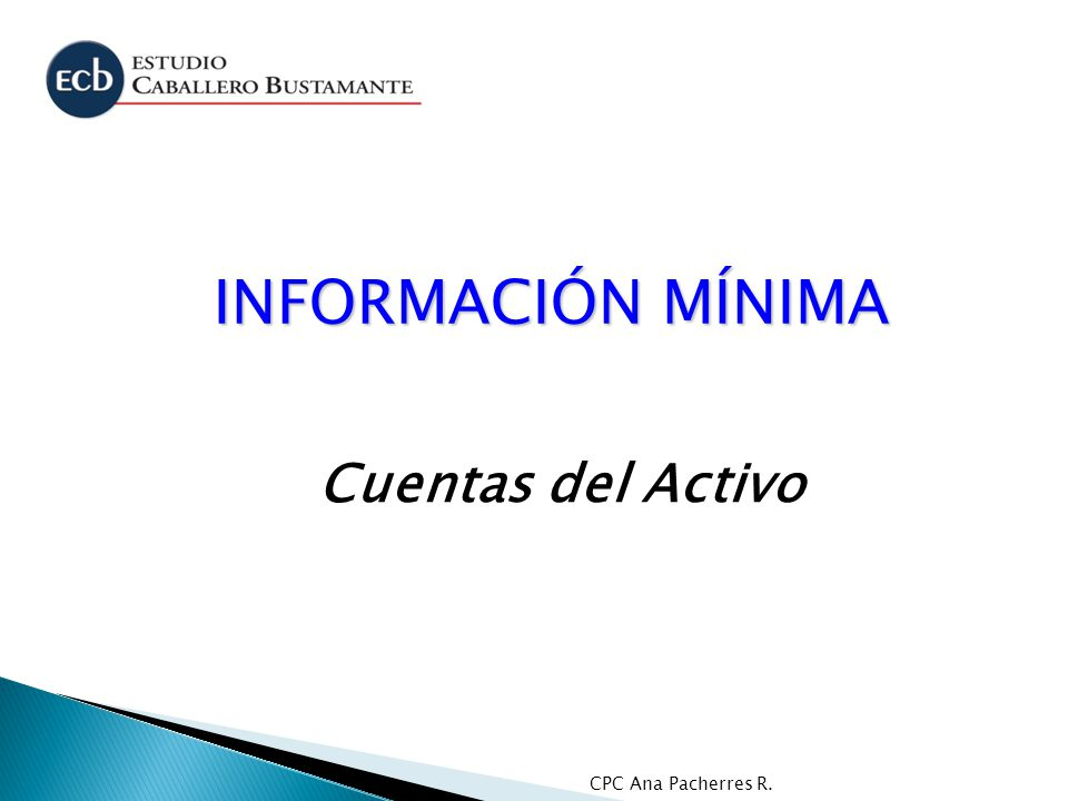 INFORMACIÓN MÍNIMA Cuentas del Activo CPC Ana Pacherres R.