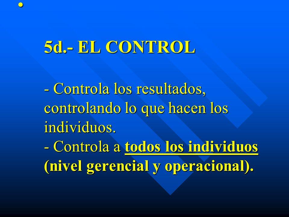 5d.- EL CONTROL - Controla los resultados, controlando lo que hacen los individuos.