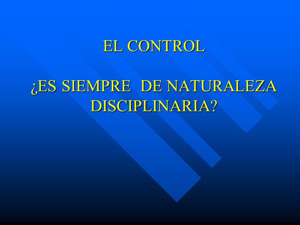EL CONTROL ¿ES SIEMPRE DE NATURALEZA DISCIPLINARIA