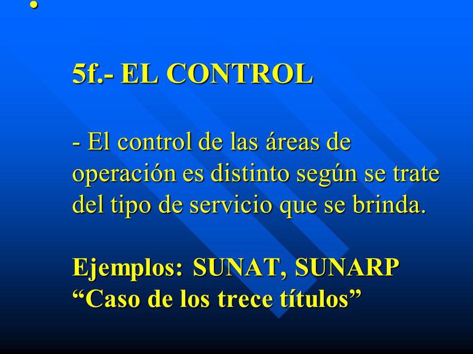 5f.- EL CONTROL - El control de las áreas de operación es distinto según se trate del tipo de servicio que se brinda.