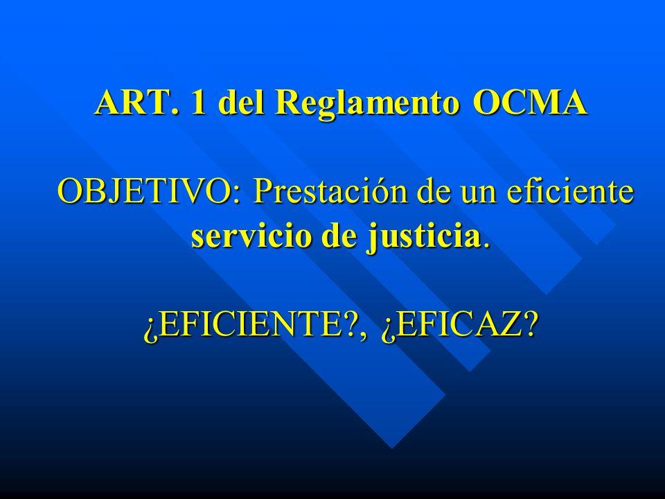 ART. 1 del Reglamento OCMA OBJETIVO: Prestación de un eficiente servicio de justicia.