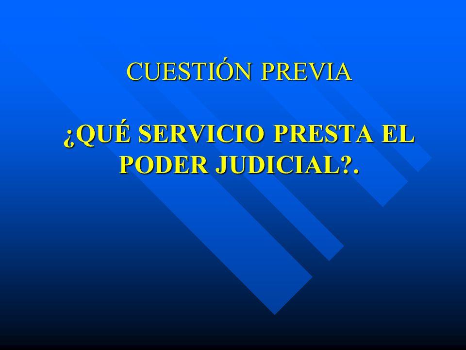CUESTIÓN PREVIA ¿QUÉ SERVICIO PRESTA EL PODER JUDICIAL .
