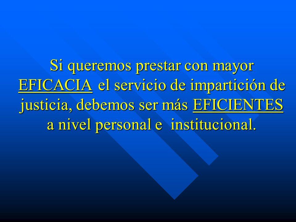 Si queremos prestar con mayor EFICACIA el servicio de impartición de justicia, debemos ser más EFICIENTES a nivel personal e institucional.