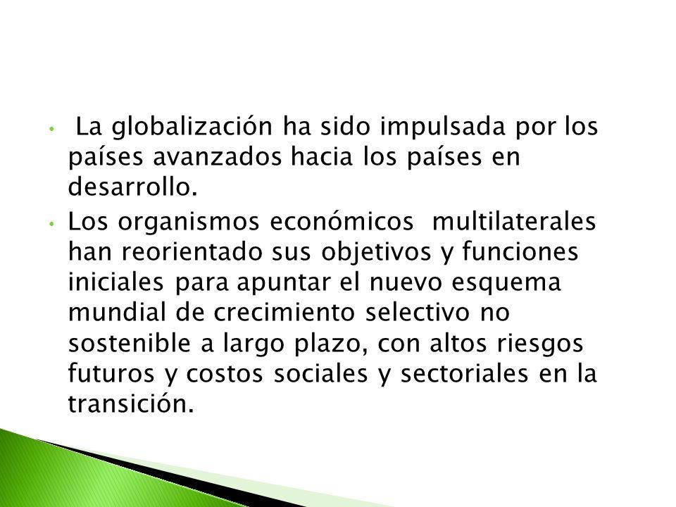 La globalización ha sido impulsada por los países avanzados hacia los países en desarrollo.