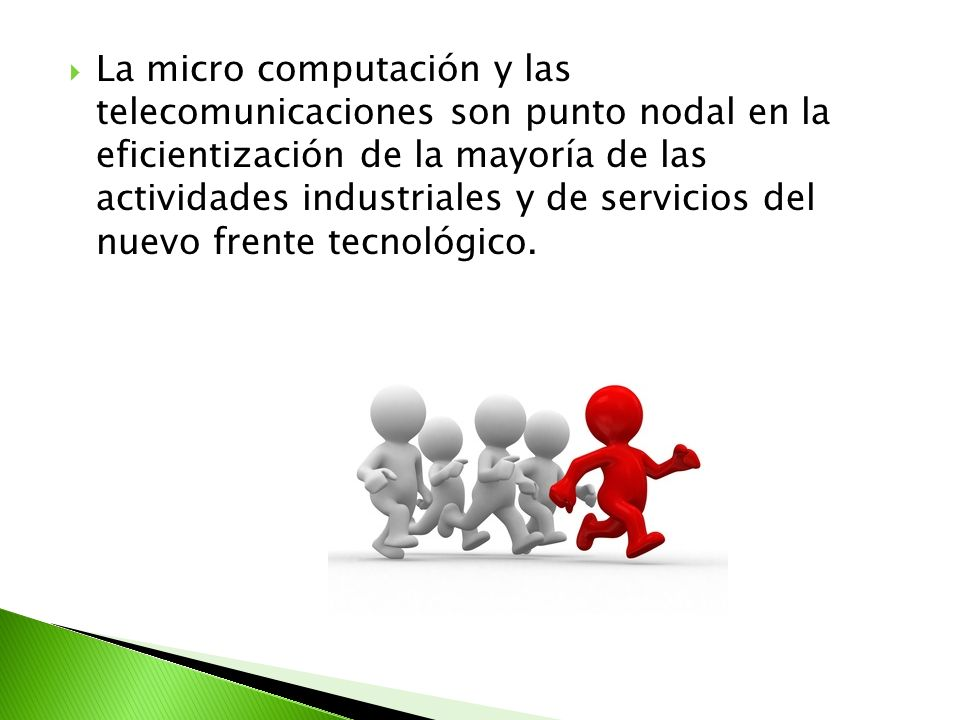 La micro computación y las telecomunicaciones son punto nodal en la eficientización de la mayoría de las actividades industriales y de servicios del nuevo frente tecnológico.