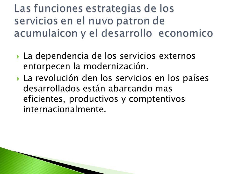 Las funciones estrategias de los servicios en el nuvo patron de acumulaicon y el desarrollo economico