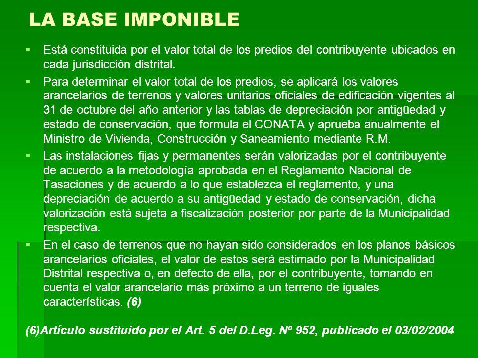 LA BASE IMPONIBLE Está constituida por el valor total de los predios del contribuyente ubicados en cada jurisdicción distrital.