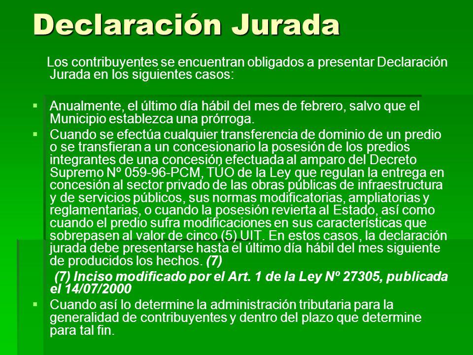 Declaración Jurada Los contribuyentes se encuentran obligados a presentar Declaración Jurada en los siguientes casos: