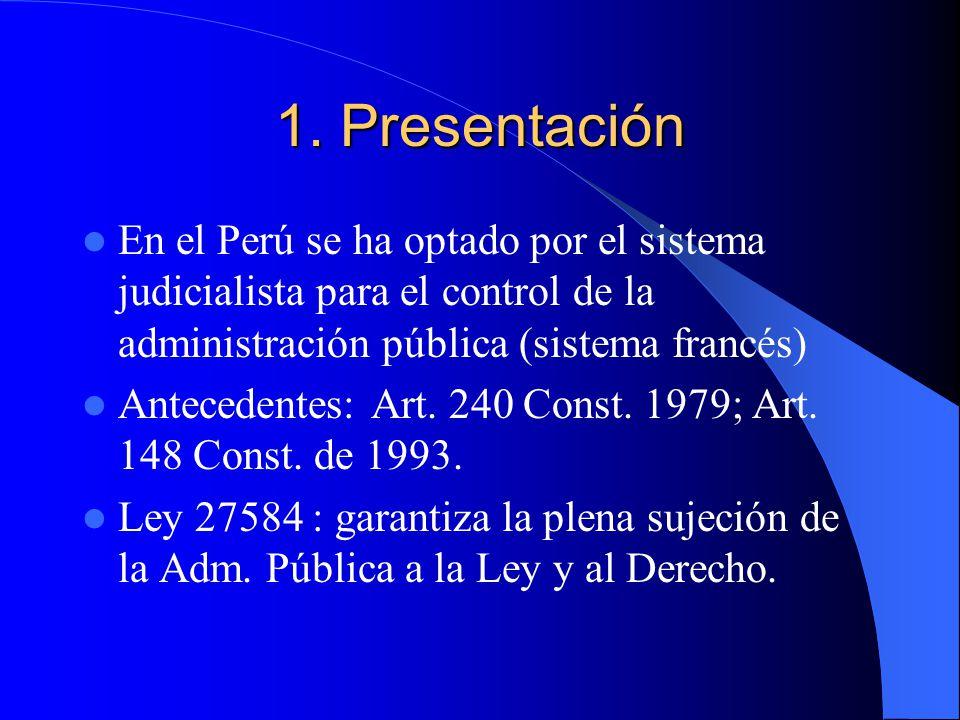 1. Presentación En el Perú se ha optado por el sistema judicialista para el control de la administración pública (sistema francés)