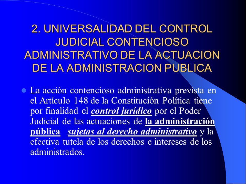 2. UNIVERSALIDAD DEL CONTROL JUDICIAL CONTENCIOSO ADMINISTRATIVO DE LA ACTUACION DE LA ADMINISTRACION PUBLICA